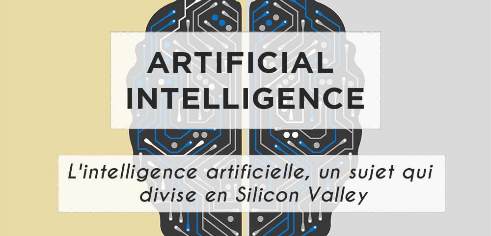 L'intelligence artificielle un sujet qui divise en silicon valley