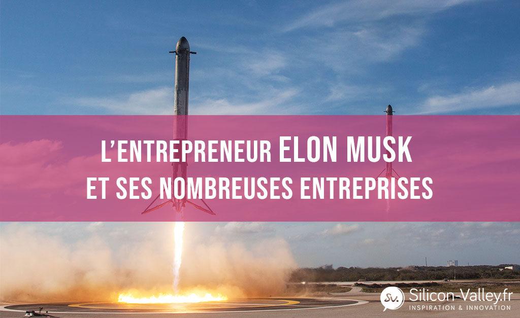 L'entrepreneur Elon Musk et ses nombreuses entreprises