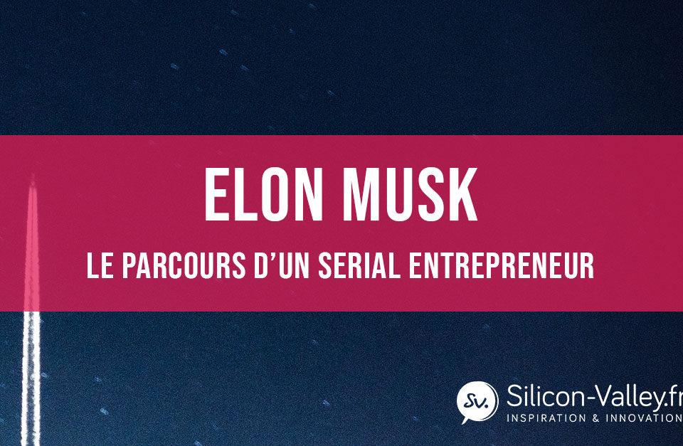 Elon Musk, le parcours d'un serial entrepreneur.